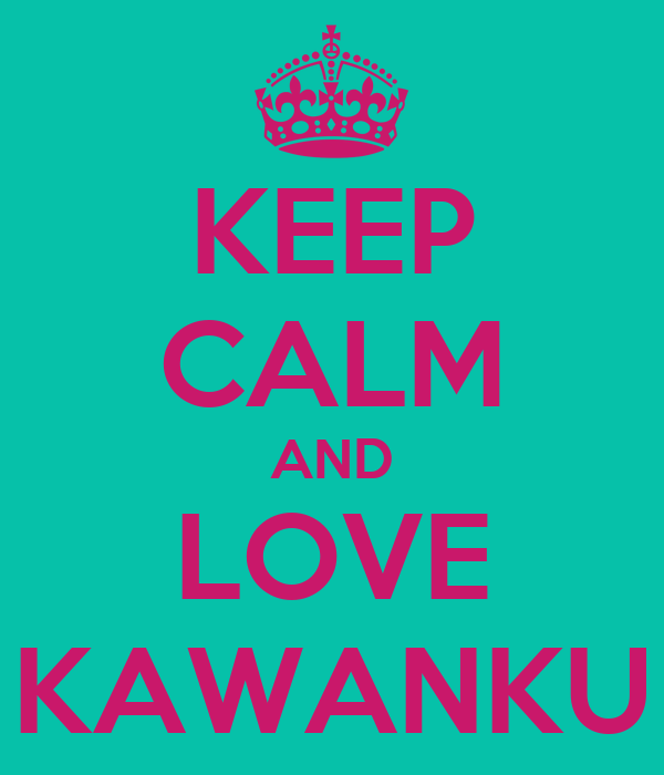 KEEP CALM AND LOVE KAWANKU