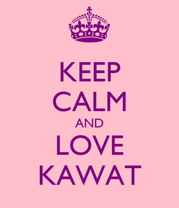 KEEP CALM AND LOVE KAWAT