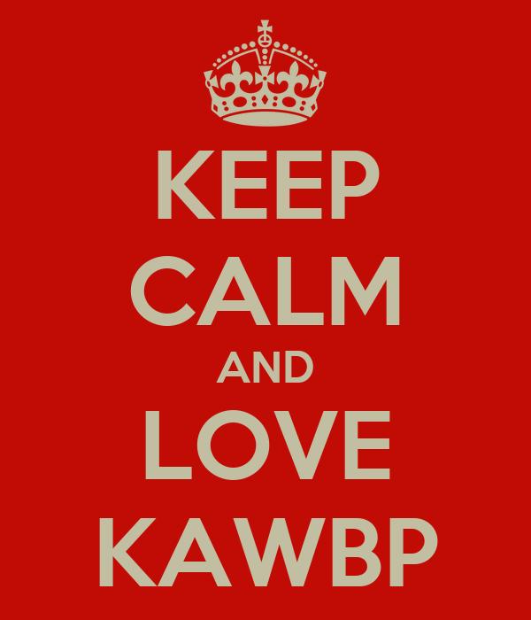 KEEP CALM AND LOVE KAWBP