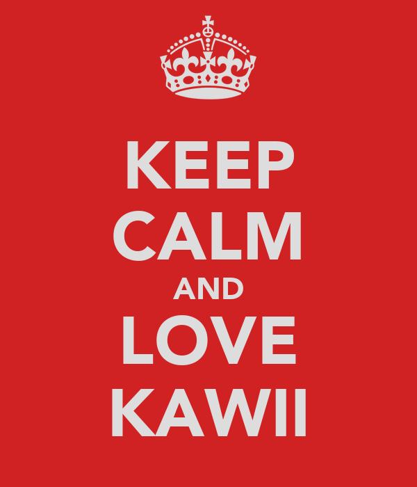 KEEP CALM AND LOVE KAWII