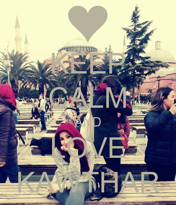 KEEP CALM AND LOVE KAWTHAR