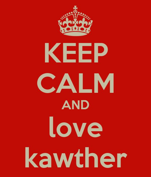 KEEP CALM AND love kawther