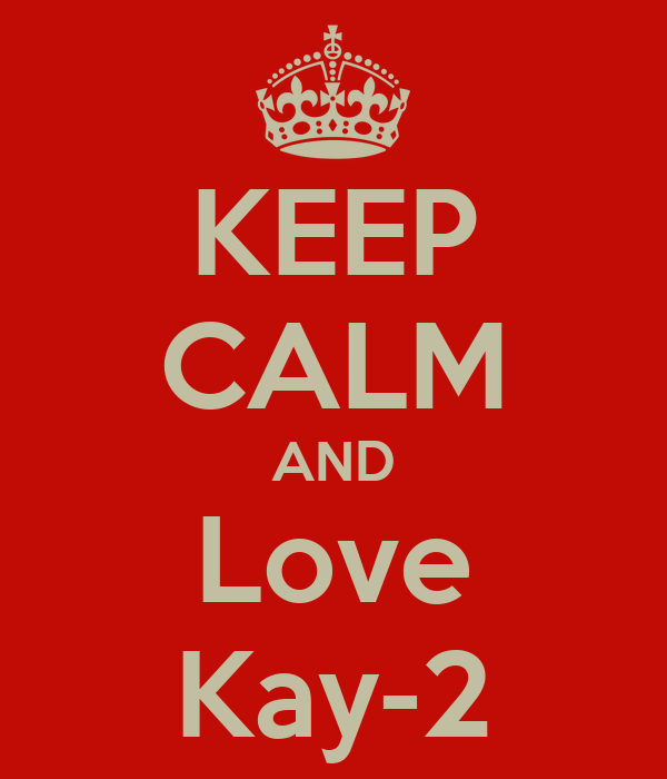 KEEP CALM AND Love Kay-2
