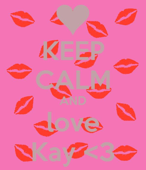 KEEP CALM AND love Kay <3