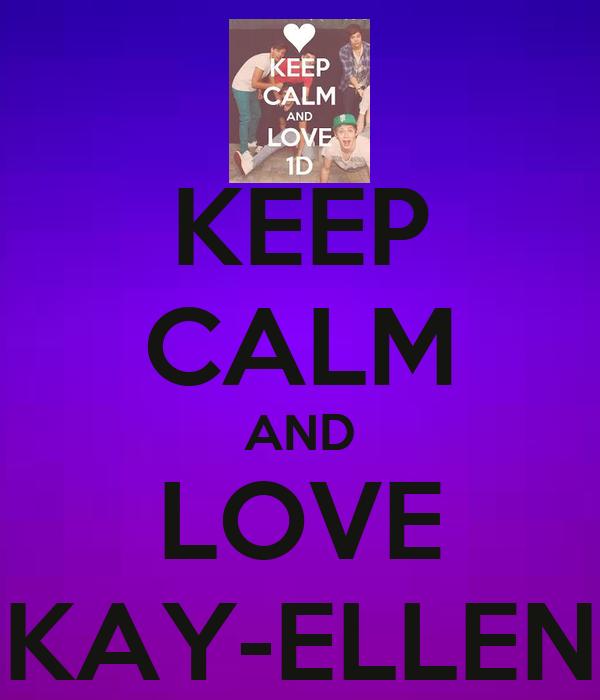 KEEP CALM AND LOVE KAY-ELLEN