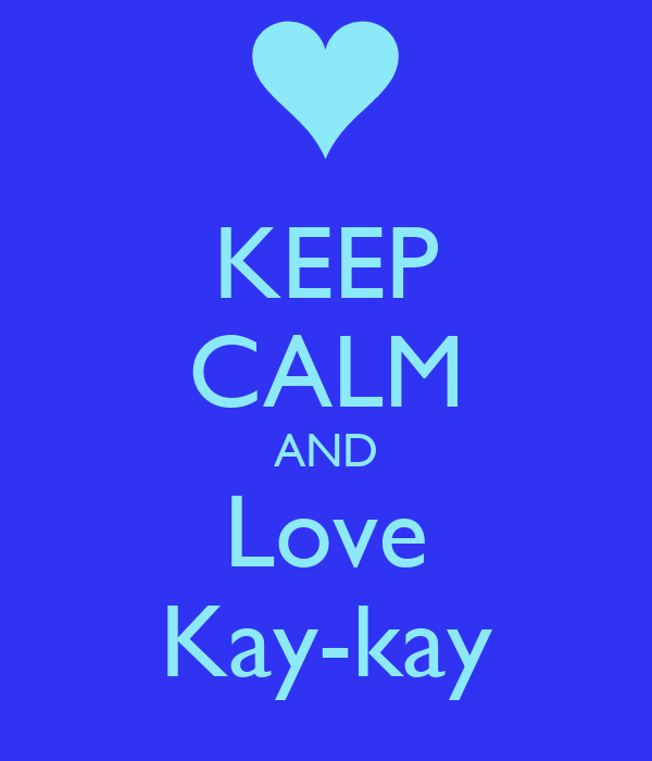 KEEP CALM AND Love Kay-kay
