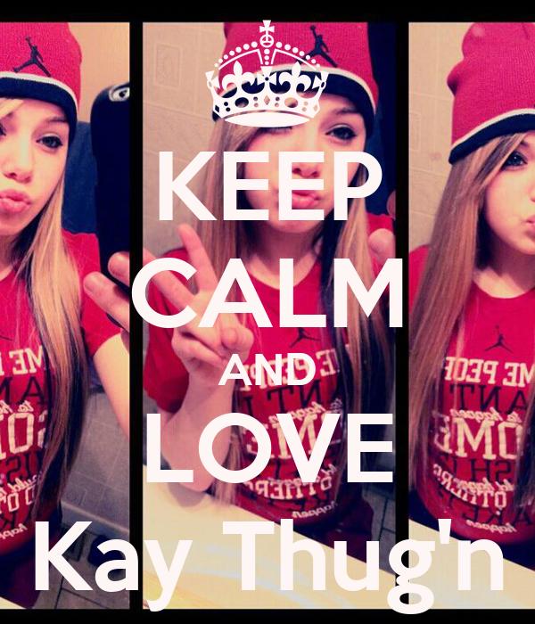 KEEP CALM AND LOVE Kay Thug'n