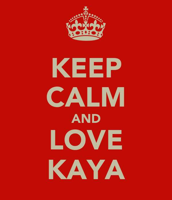 KEEP CALM AND LOVE KAYA