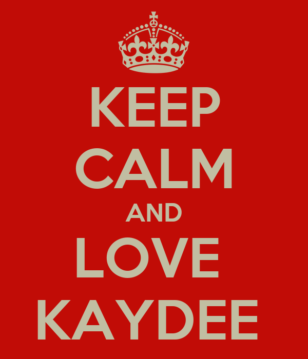 KEEP CALM AND LOVE  KAYDEE