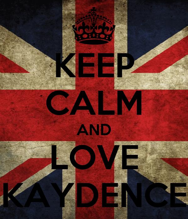 KEEP CALM AND LOVE KAYDENCE