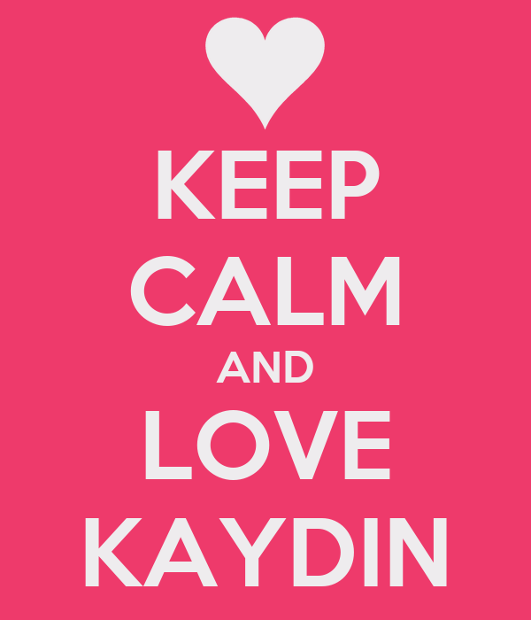 KEEP CALM AND LOVE KAYDIN