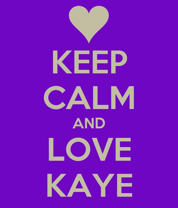 KEEP CALM AND LOVE KAYE