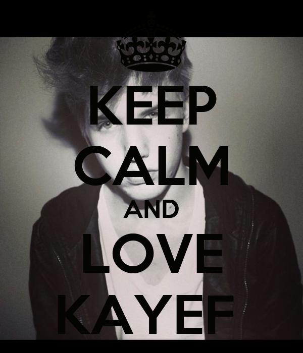 KEEP CALM AND LOVE KAYEF