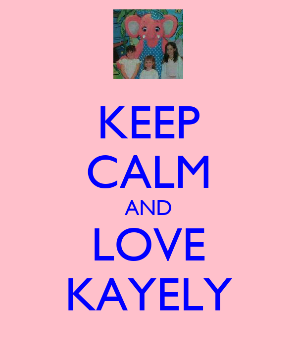 KEEP CALM AND LOVE KAYELY