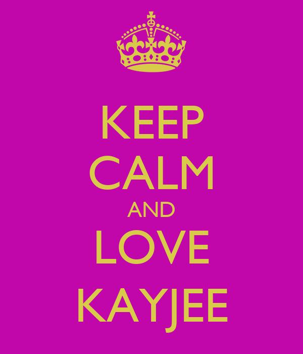 KEEP CALM AND LOVE KAYJEE