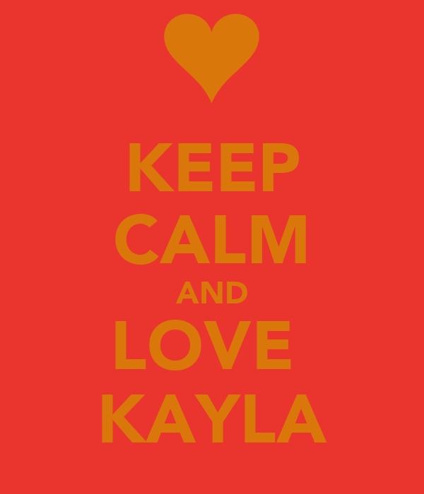 KEEP CALM AND LOVE  KAYLA