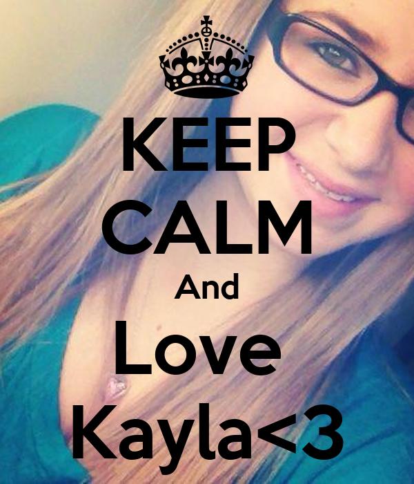 KEEP CALM And Love  Kayla<3