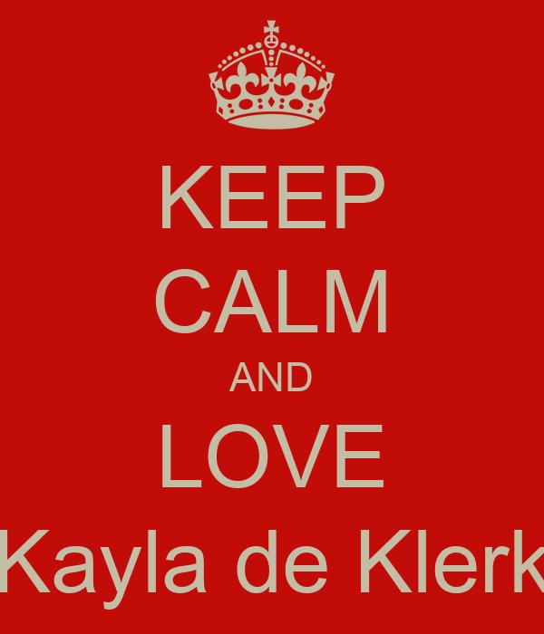 KEEP CALM AND LOVE Kayla de Klerk