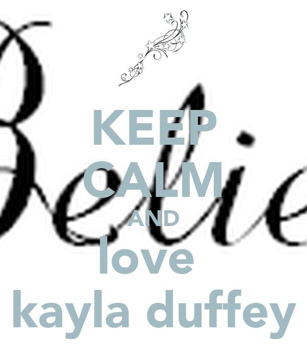 KEEP CALM AND love  kayla duffey