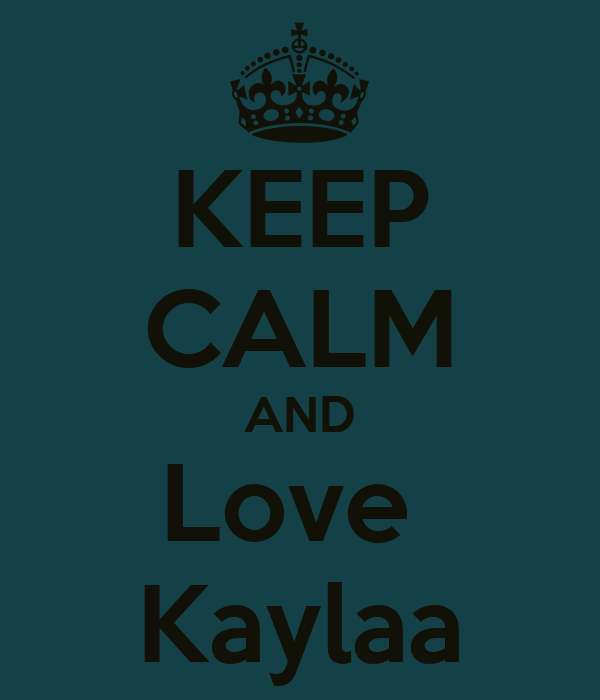 KEEP CALM AND Love  Kaylaa