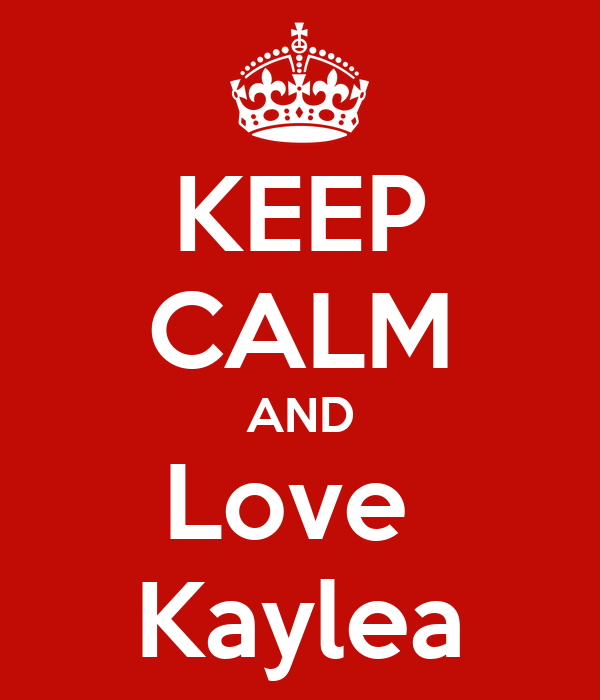 KEEP CALM AND Love  Kaylea
