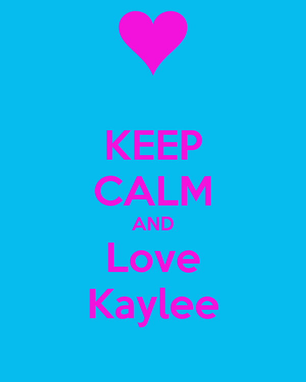 KEEP CALM AND Love Kaylee