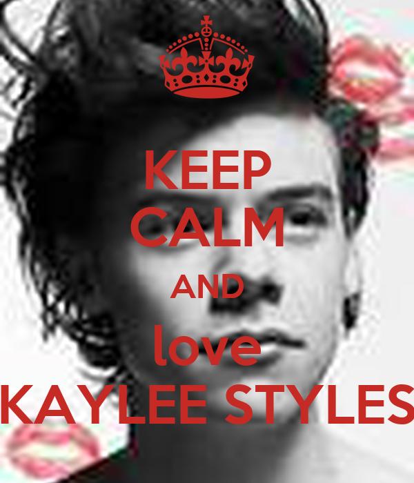 KEEP CALM AND love KAYLEE STYLES