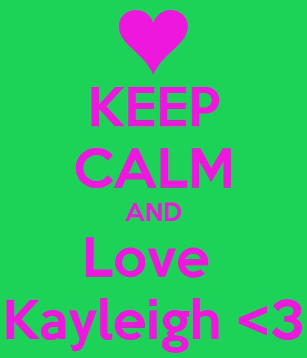 KEEP CALM AND Love  Kayleigh <3