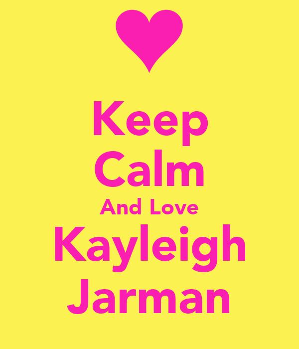 Keep Calm And Love Kayleigh Jarman