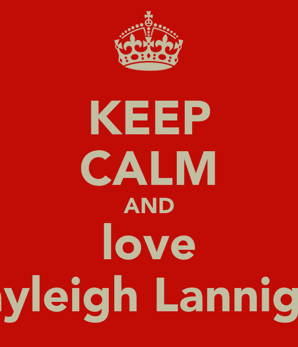 KEEP CALM AND love Kayleigh Lannigan