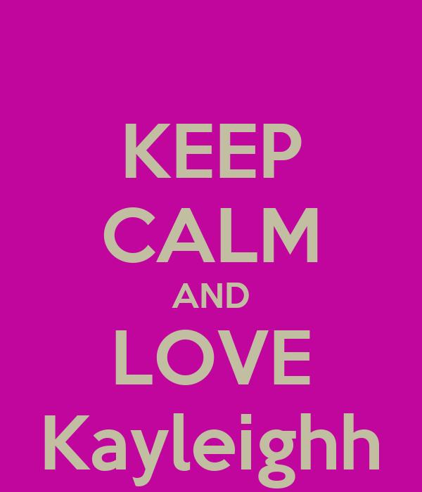 KEEP CALM AND LOVE Kayleighh