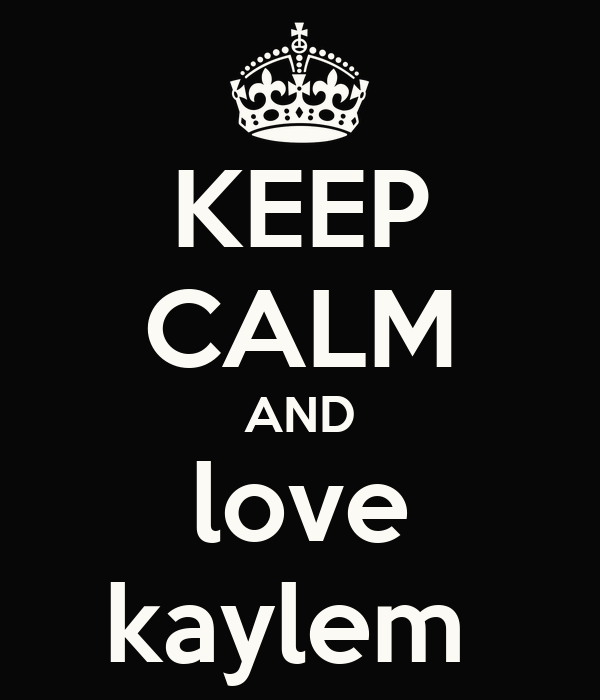 KEEP CALM AND love kaylem