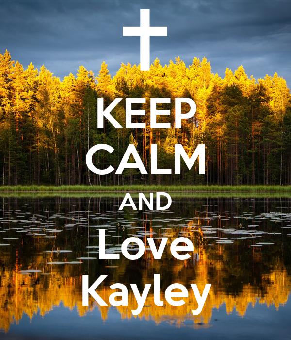 KEEP CALM AND Love Kayley