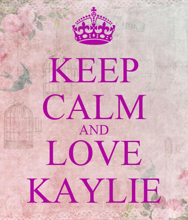 KEEP CALM AND LOVE KAYLIE