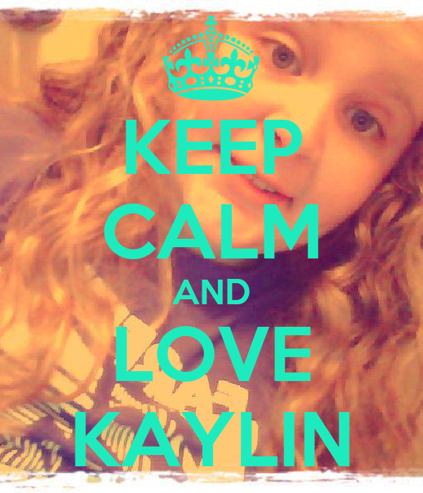 KEEP CALM AND LOVE KAYLIN