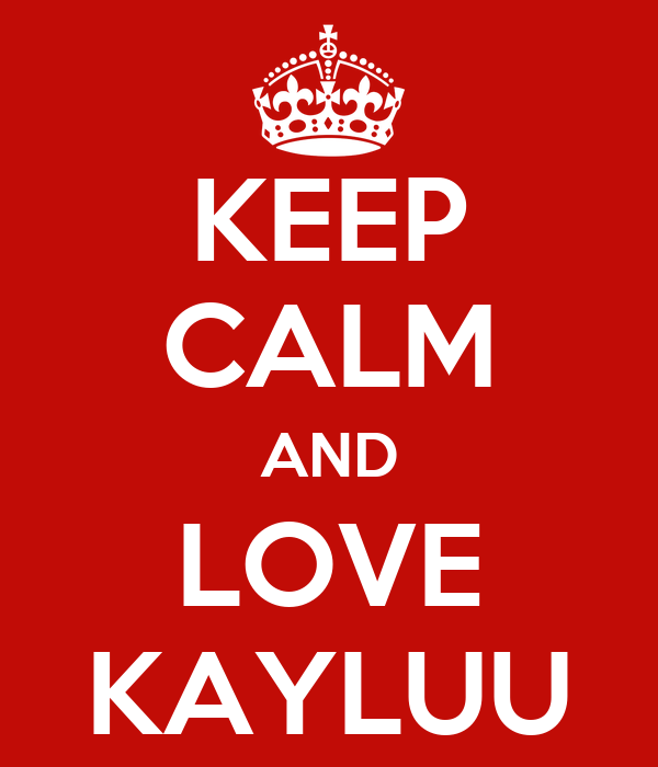 KEEP CALM AND LOVE KAYLUU