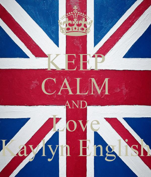 KEEP CALM AND Love Kaylyn English
