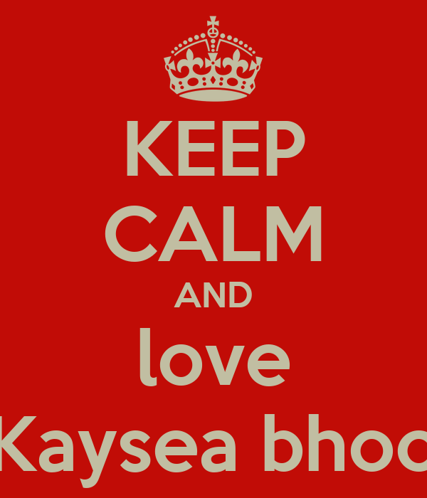 KEEP CALM AND love Kaysea bhoo