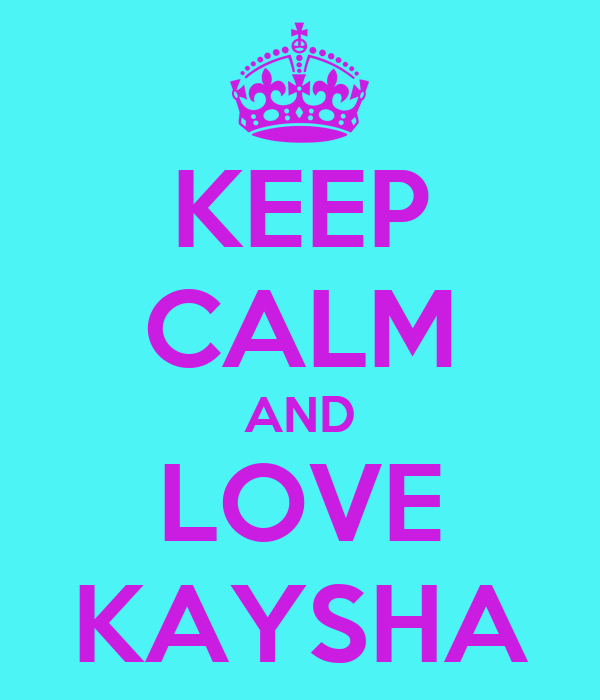 KEEP CALM AND LOVE KAYSHA