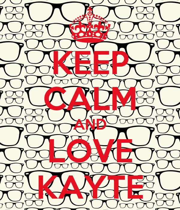 KEEP CALM AND LOVE KAYTE