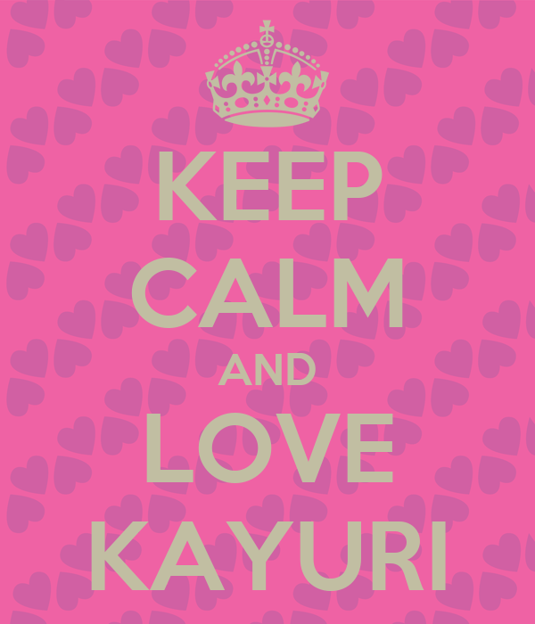 KEEP CALM AND LOVE KAYURI