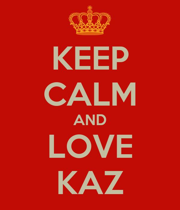 KEEP CALM AND LOVE KAZ