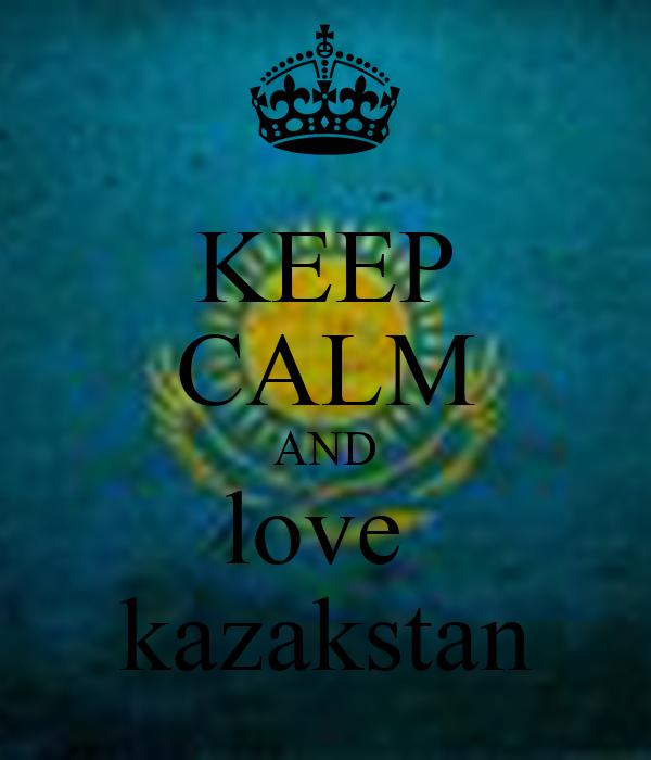 KEEP CALM AND love  kazakstan