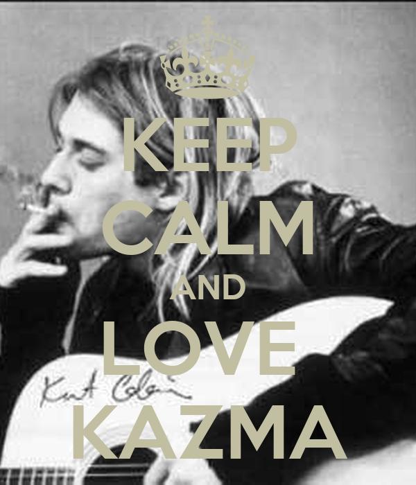 KEEP CALM AND LOVE  KAZMA