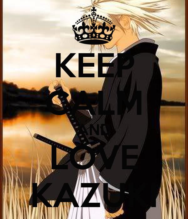 KEEP CALM AND LOVE KAZUKI