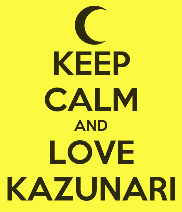 KEEP CALM AND LOVE KAZUNARI
