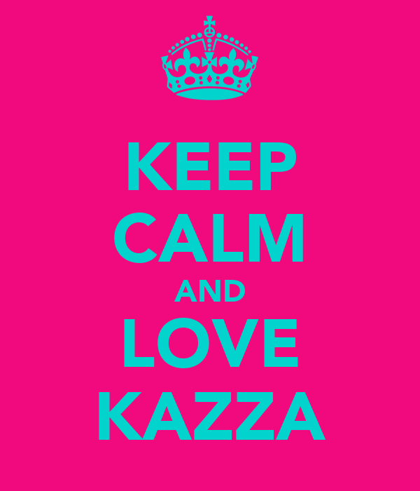 KEEP CALM AND LOVE KAZZA