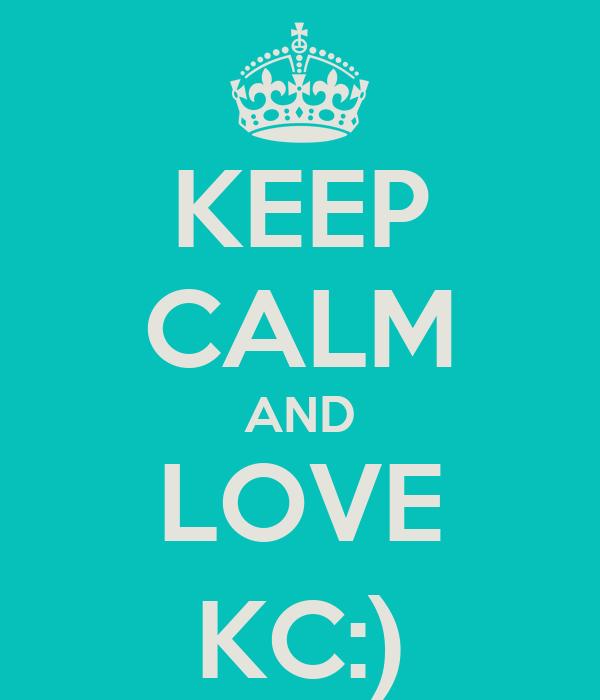 KEEP CALM AND LOVE KC:)