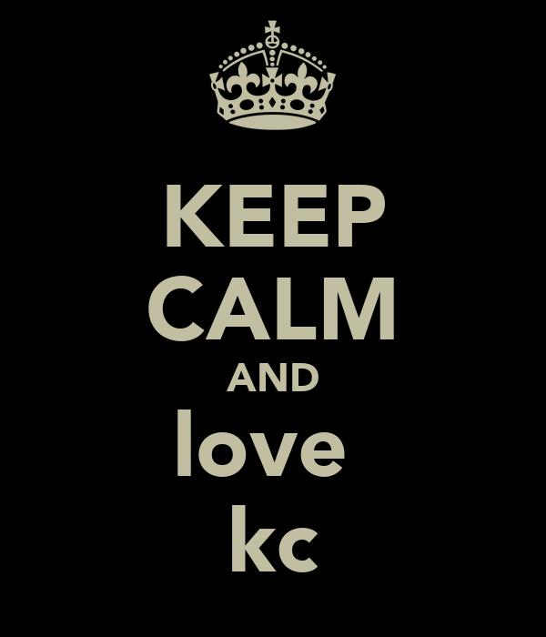 KEEP CALM AND love  kc