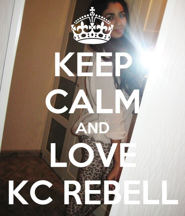 KEEP CALM AND LOVE KC REBELL